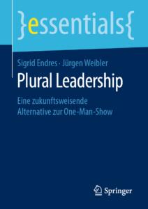 Sigrid Endres/Jürgen Weibler, Plural Leadership – Eine zukunftsweisende Alternative zur One-Man-Show